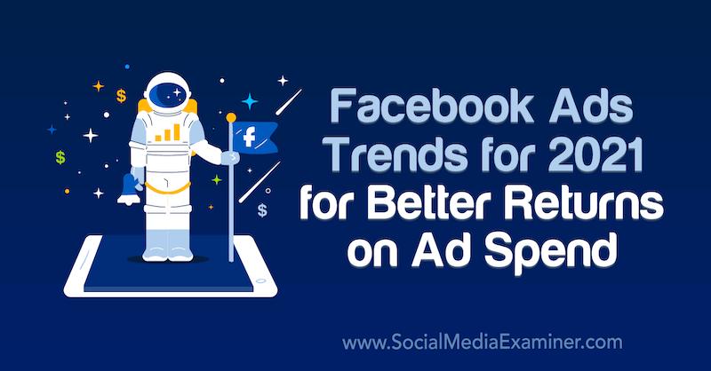Tendances des publicités Facebook pour 2021 pour de meilleurs retours sur les dépenses publicitaires par Tara Zirker sur Moyens I/O.